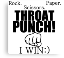 ROCK.PAPER.SCISSORS. THROAT PUNCH! I WIN :) Canvas Print