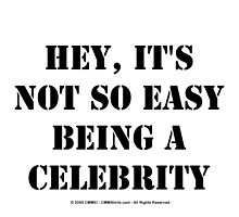 Hey, It's Not So Easy Being A Celebrity - Black Text by cmmei