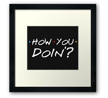 How You Doin'? Framed Print