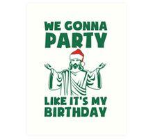 Party Like It's A Christmas Birthday Art Print