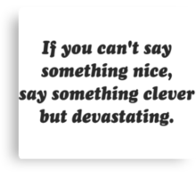 If You Can't Say Something Nice, Be Devastating Canvas Print