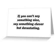 If You Can't Say Something Nice, Be Devastating Greeting Card