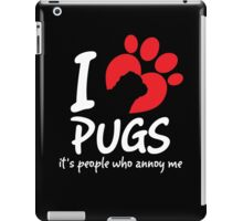 I Love Pugs It's People Who Annoy Me iPad Case/Skin
