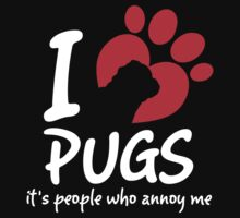 I Love Pugs It's People Who Annoy Me by 2E1K