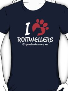 I Love Rottweilers It's People Who Annoy Me T-Shirt
