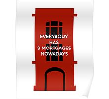 Everybody Has 3 Mortgages Nowadays Poster