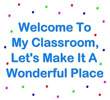 Welcome To My Classroom by geeknirvana