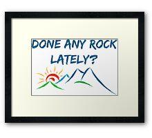 Rock Climbing Done Any Rock Lately Framed Print