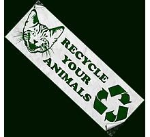 Please recycle your animals Photographic Print