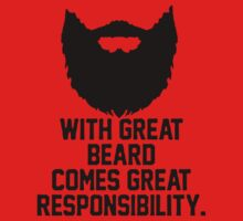 WITH GREAT BEARDS COMES GREAT RESPONSIBILITY by awesomegift