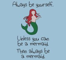 Always be yourself, unless you can be a mermaid Kids Clothes