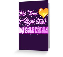 This Time I Might Just Disappear Greeting Card