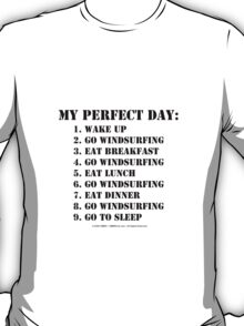 My Perfect Day: Go Windsurfing - Black Text T-Shirt