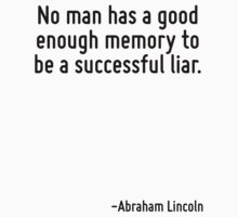 No man has a good enough memory to be a successful liar. by Quotr