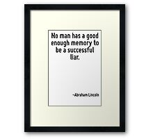No man has a good enough memory to be a successful liar. Framed Print