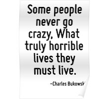 Some people never go crazy, What truly horrible lives they must live. Poster