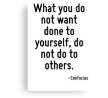 What you do not want done to yourself, do not do to others. Canvas Print