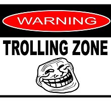 WARNING - TROLLING ZONE by JamesChetwald