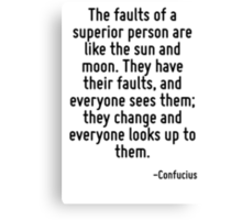 The faults of a superior person are like the sun and moon. They have their faults, and everyone sees them; they change and everyone looks up to them. Canvas Print