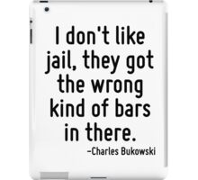 I don't like jail, they got the wrong kind of bars in there. iPad Case/Skin