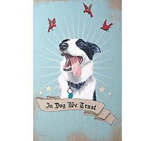 In Dog We Trust Photographic Print