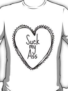 Suck My A** T-Shirt