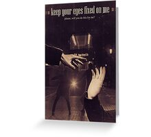 Keep Your Eyes Fixed On Me Greeting Card