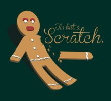 Tis But A Scratch Gingerbread Man by RooDesign