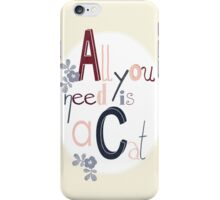 All you need is a Cat iPhone Case/Skin