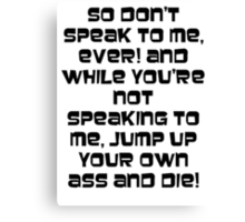 Jump up your own ass and die! Black text Canvas Print