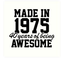 Cool 'Made in 1975, 40 years of being awesome' limited edition birthday t-shirt Art Print
