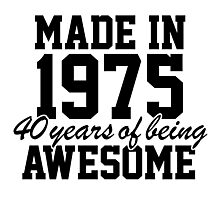 'Made in 1975, 40 Years of Being Awesome' T-shirts, Hoodies, Accessories and Gifts Photographic Print