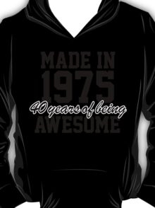 Cool 'Made in 1975, 40 years of being awesome' limited edition birthday t-shirt T-Shirt