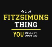 It's A FITZSIMONS thing, you wouldn't understand !! T-Shirt