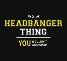 It's A HEADBANGER thing, you wouldn't understand !! by satro