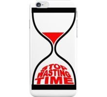 STOP WASTING TIME iPhone Case/Skin