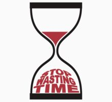 STOP WASTING TIME T-Shirt