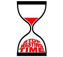 STOP WASTING TIME Photographic Print