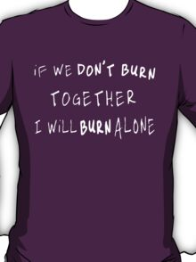 If We Don't Burn Together, I Will Burn Alone (Sven Väth) T-Shirt