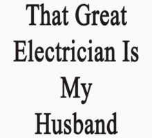 That Great Electrician Is My Husband  by supernova23