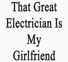 That Great Electrician Is My Girlfriend  by supernova23