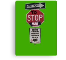 ONE WAY to STOP war... Canvas Print