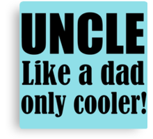 UNCLE LIKE A DAD ONLY COOLER! Canvas Print