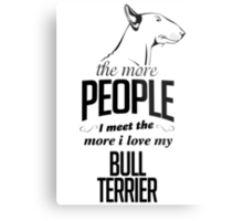 The More People I Meet The More I Love My Bull Terrier Metal Print