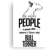The More People I Meet The More I Love My Bull Terrier Canvas Print