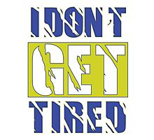 I Don't Get Tired  Photographic Print