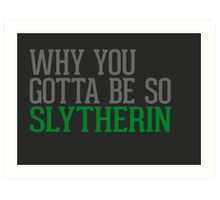 Why You Gotta Be So SLYTHERIN Art Print