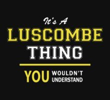 It's A LUSCOMBE thing, you wouldn't understand !! by satro