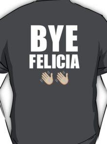 Bye Felicia ✌ T-Shirt