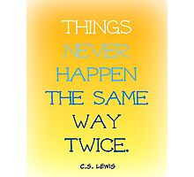 Things Never Happen the Same Way Twice Photographic Print